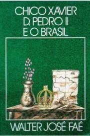 Chico Xavier D.Pedro II e o Brasil